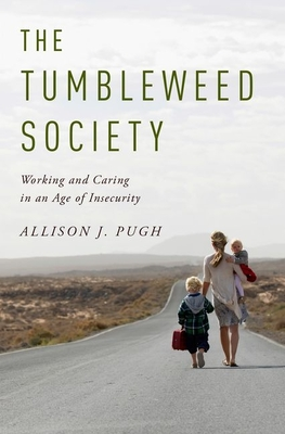 The Tumbleweed Society: Working and Caring in an Age of Insecurity Cover Image