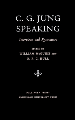 C.G. Jung Speaking: Interviews and Encounters (Bollingen Series (General) #104) Cover Image