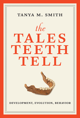 The Tales Teeth Tell: Development, Evolution, Behavior Cover Image