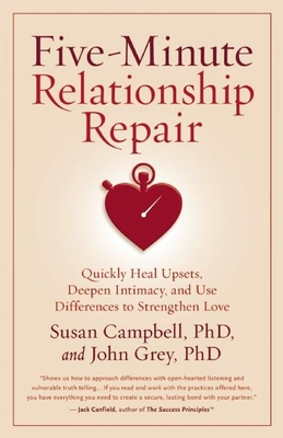 Five-Minute Relationship Repair: Quickly Heal Upsets, Deepen Intimacy, and Use Differences to Strengthen Love Cover Image