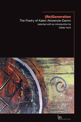 (Re)Generation: The Poetry of Kateri Akiwenzie-Damm (Laurier Poetry) Cover Image