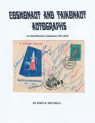 Cosmonaut and Taikonaut Autographs: An Identification Guidebook 1961-2018 Cover Image
