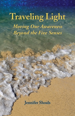 Traveling Light: Moving Our Awareness Beyond the Five Senses Cover Image