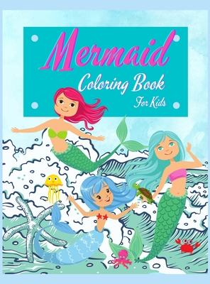 Mermaid Coloring Book For Kids: Mermaids Activity Book For Kids Ages 4-8. Super Fun Mermaids Coloring Book For Girls And Boys, Best Gift For Children. Cover Image