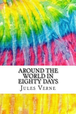 Around the World in Eighty Days: Includes MLA Style Citations for Scholarly Secondary Sources, Peer-Reviewed Journal Articles and Critical Essays Cover Image