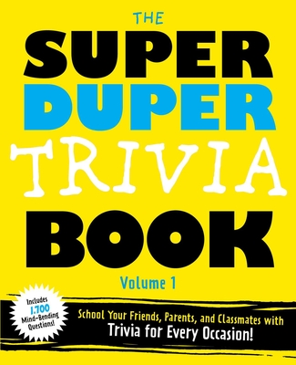 The Super Duper Trivia Book Volume 1: School Your Friends, and Classmates with Trivia for Every Occasion! Cover Image