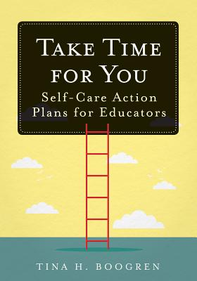 Take Time for You: Self-Care Action Plans for Educators (Using Maslow's Hierarchy of Needs and Positive Psychology) Cover Image