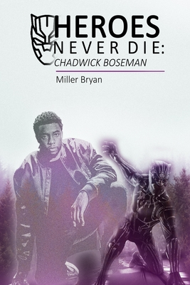 Heroes Never Die: CHADWICK BOSEMAN: A Biography of a Hero in the Hearts of Men Cover Image