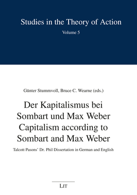 Capitalism according to Sombart and Max Weber - Der Kapitalismus bei Sombart und: Talcott Pasons' Dr. Phil Dissertation in German and English Cover Image