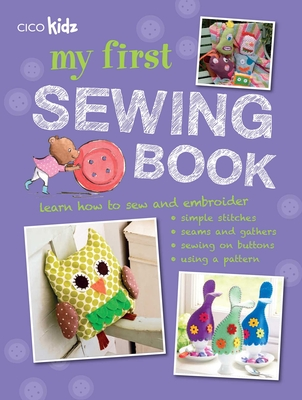 My First Sewing Book: 35 easy and fun projects for children aged 7 years + Cover Image