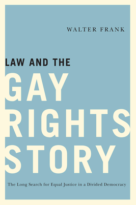 Law and the Gay Rights Story: The Long Search for Equal Justice in a Divided Democracy Cover Image