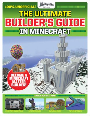 The GamesMasters Presents: The Ultimate Minecraft Builder's Guide (Media tie-in) Cover Image