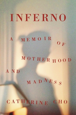 Inferno: A Memoir of Motherhood and Madness Cover Image