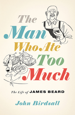 The Man Who Ate Too Much: The Life of James Beard Cover Image