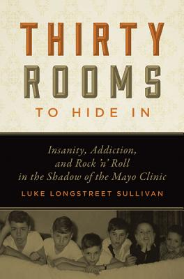 Thirty Rooms to Hide In: Insanity, Addiction, and Rock 'n' Roll in the Shadow of the Mayo Clinic Cover Image
