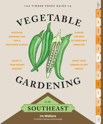 The Timber Press Guide to Vegetable Gardening in the Southeast Ira Wallace, Timber Press, $19.95,