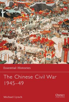 The Chinese Civil War 1945–49 (Essential Histories) Cover Image