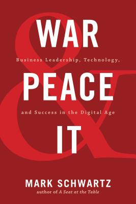 War and Peace and IT: Business Leadership, Technology, and Success in the Digital Age Cover Image