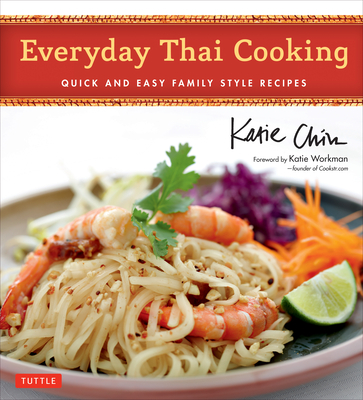 Everyday Thai Cooking: Quick and Easy Family Style Recipes [Thai Cookbook, 100 Recipes] Cover Image