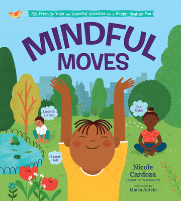 Mindful Moves: Kid-Friendly Yoga and Peaceful Activities for a Happy, Healthy You Cover Image