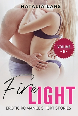 Fire Light: Explicit & Forbidden Erotic Hot Sexy Stories for Naughty Adult Box Set Collection Cover Image