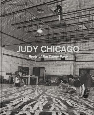 Judy Chicago: Roots of the Dinner Party: History in the Making Cover Image