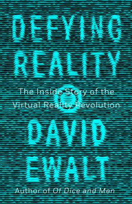 Defying Reality: The Inside Story of the Virtual Reality Revolution Cover Image