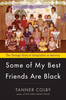 Some of My Best Friends Are Black: The Strange Story of Integration in America Cover Image