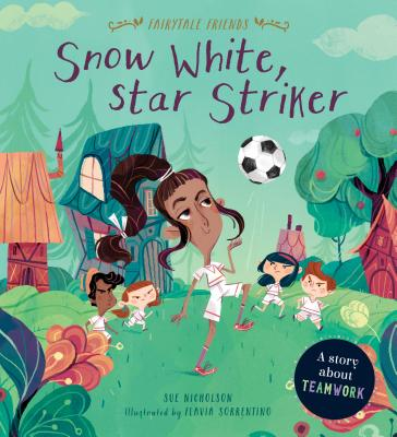 Snow White, Star Striker: A Story about Teamwork (Fairytale Friends) Cover Image