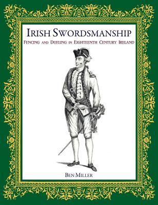 Irish Swordsmanship: Fencing and Dueling in Eighteenth Century Ireland Cover Image