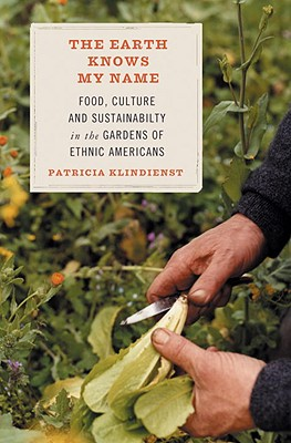 The Earth Knows My Name: Food, Culture, and Sustainability in the Gardens of Ethnic Americans Cover Image