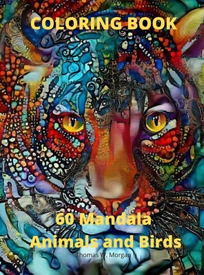 60 Mandala Animals and Birds Coloring Book: 60 Premium Coloring Pages with Amazing Designs Stress Relieving Mandala Designs with Animals and Birds for Cover Image