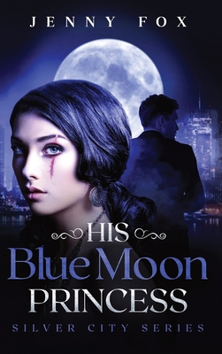 His Blue Moon Princess: The Silver City Series Cover Image