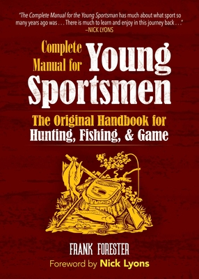 The Complete Manual for Young Sportsmen: The Original Handbook for Hunting, Fishing, & Game Cover Image