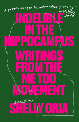 Indelible in the Hippocampus: Writings from the Me Too Movement Cover Image