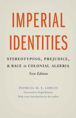 Imperial Identities: Stereotyping, Prejudice, and Race in Colonial Algeria, New Edition Cover Image