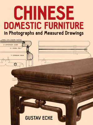 Chinese Domestic Furniture in Photographs and Measured Drawings (Dover Books on Furniture) Cover Image