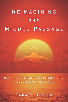Reimagining the Middle Passage: Black Resistance in Literature, Television, and Song (Black Performance and Cultural Criticism) Cover Image