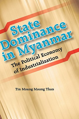 State Dominance in Myanmar: The Political Economy of Industrialization Cover Image