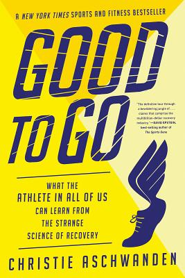 Good to Go: What the Athlete in All of Us Can Learn from the Strange Science of Recovery Cover Image