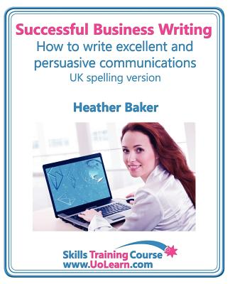 Successful Business Writing. How to Write Business Letters, Emails, Reports, Minutes and for Social Media. Improve Your English Writing and Grammar. I (Skills Training Course) Cover Image