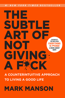 The Subtle Art of Not Giving a F*ck: A Counterintuitive Approach to Living a Good Life Cover Image