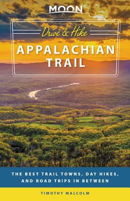 Moon Drive & Hike Appalachian Trail: The Best Trail Towns, Day Hikes, and Road Trips In Between (Travel Guide) Cover Image