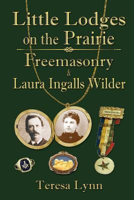 Little Lodges on the Prairie: Freemasonry & Laura Ingalls Wilder Cover Image