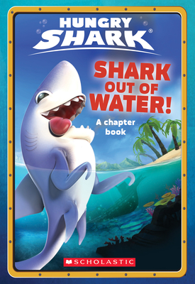 Shark Out of Water! (Hungry Shark Chapter Book #1) Cover Image