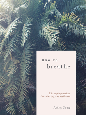 How to Breathe: 25 Simple Practices for Calm, Joy, and Resilience Cover Image