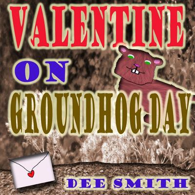 Valentine on Groundhog Day: A Groundhog Day and Valentine's Day Rhyming Picture book for kids about a Groundhog and his mysterious valentine. Cover Image