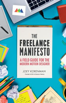 The Freelance Manifesto: A Field Guide for the Modern Motion Designer Cover Image
