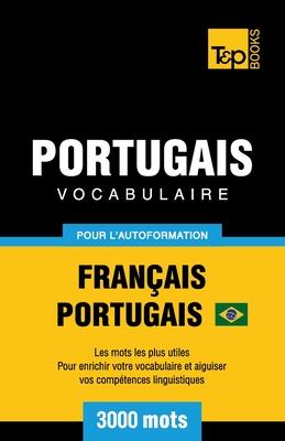 Portugais Vocabulaire - Français-Portugais Brésilien - pour l'autoformation - 3000 mots: Les mots les plus utiles - Pour enrichir votre vocabulaire et (French Collection #245) Cover Image