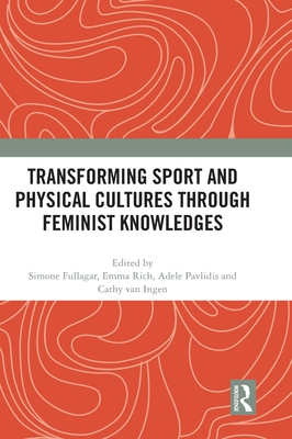 Transforming Sport and Physical Cultures Through Feminist Knowledges Cover Image